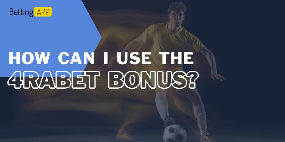 How can I use the 4rabet bonus