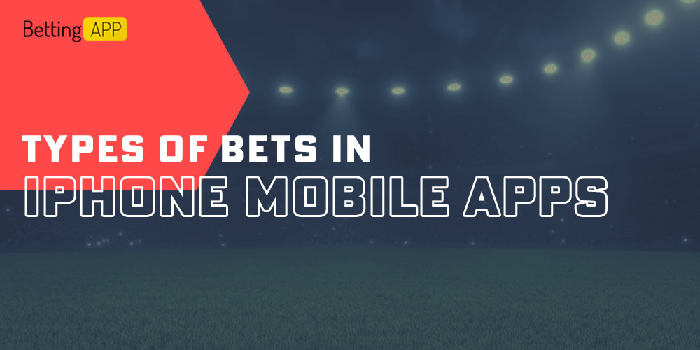 Types of bets in iPhone mobile apps