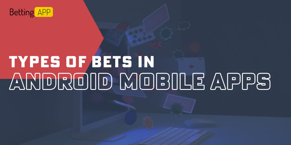 Types of bet on Android