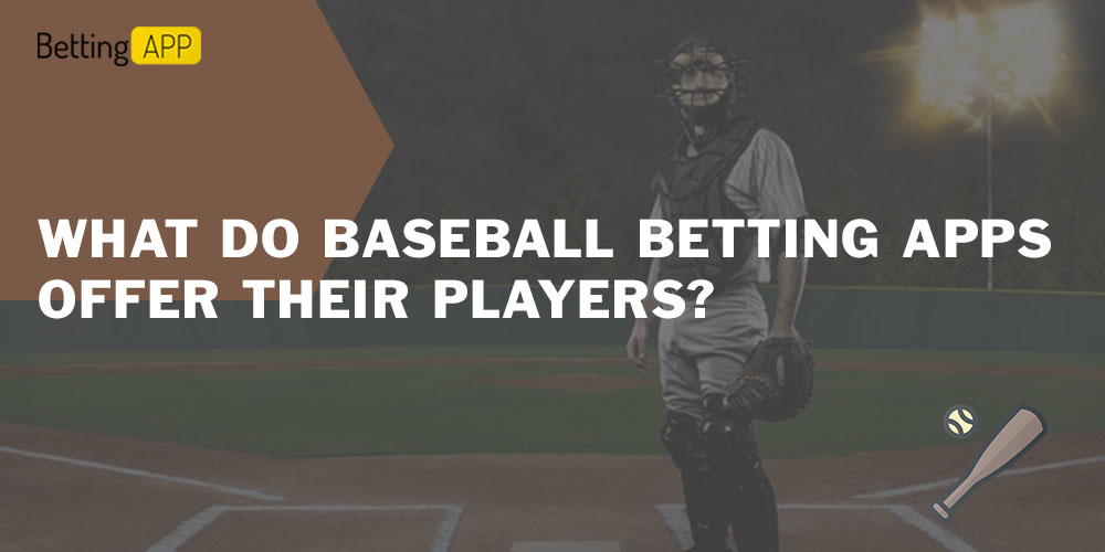 What do Baseball Betting Apps offer their players