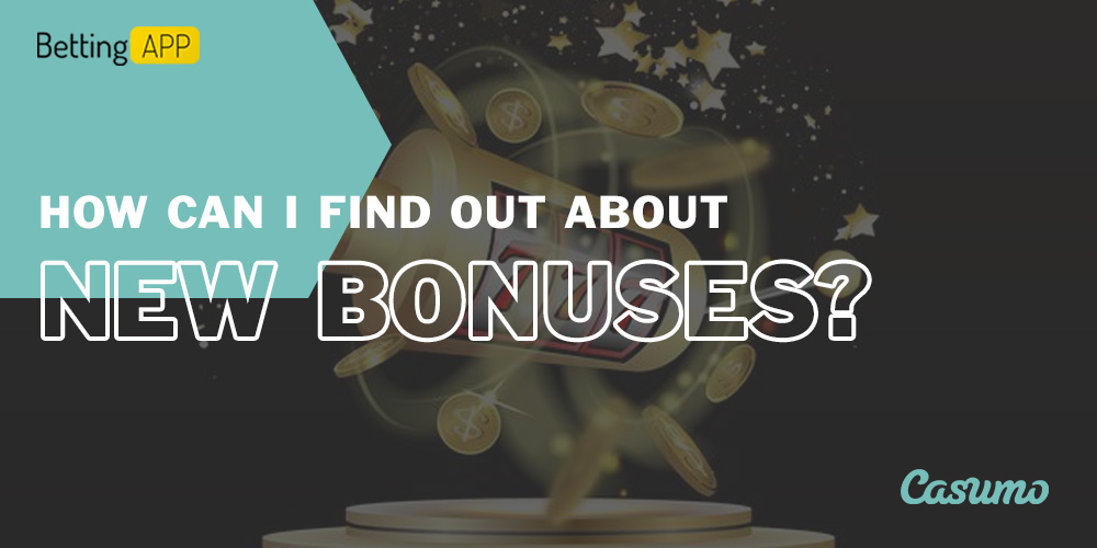 How can I find out about new bonuses