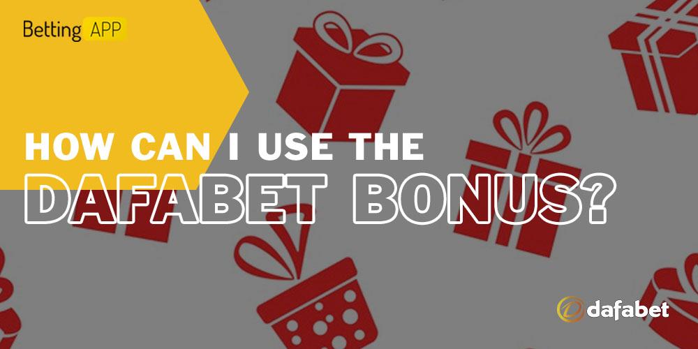How can I use the Dafabet bonus