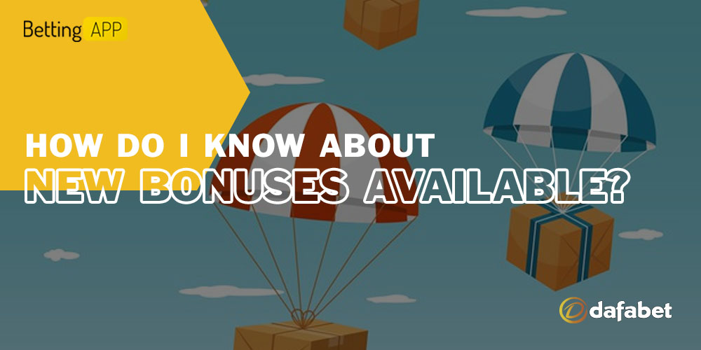 How do I know about new bonuses available