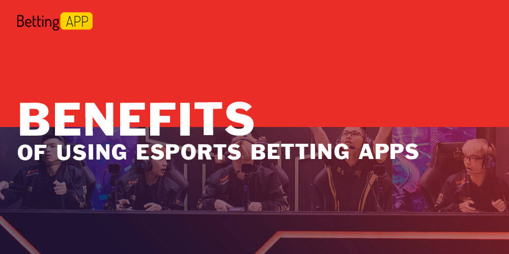 Benefits of Using Esports Betting Apps