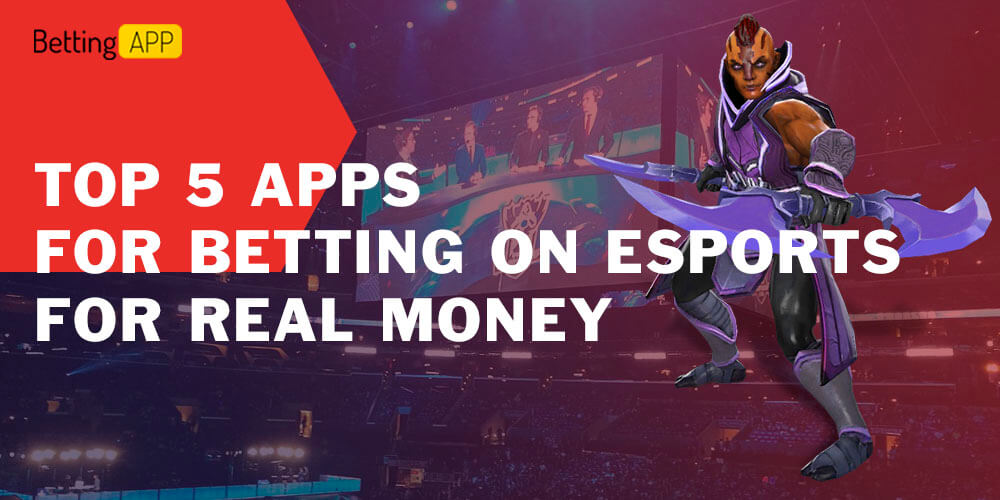 Top 5 Apps for Betting on Esports for Real Money