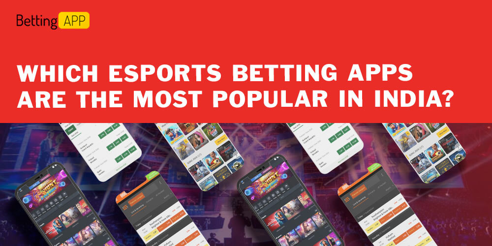 Which Esports Betting Apps are the Most Popular in India