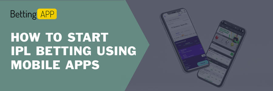 HOW TO START IPL BETTING USING MOBILE APPS