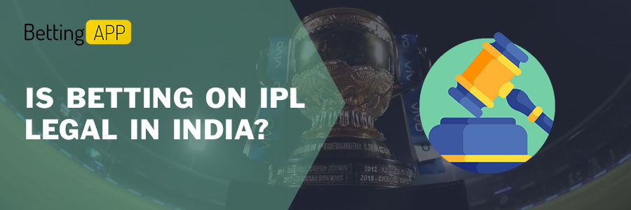 IS BETTING ON IPL LEGAL IN INDIA