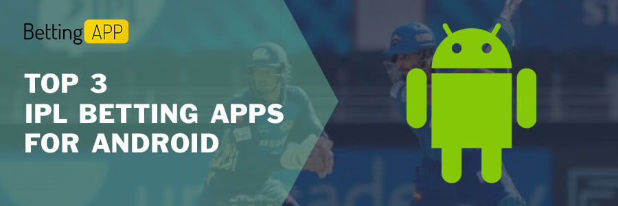 TOP 3 IPL BETTING APPS FOR ANDROID