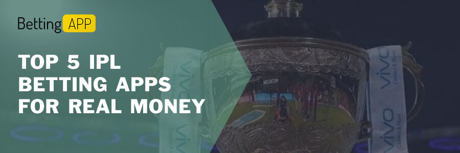 TOP 5 IPL BETTING APPS FOR REAL MONEY