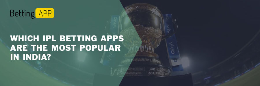 WHICH IPL BETTING APPS ARE THE MOST POPULAR IN INDIA