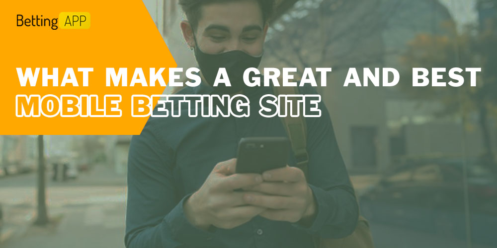What makes a great and best Mobile Betting Site