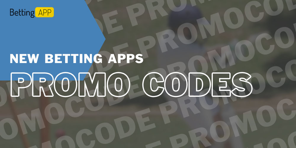 Promo codes new betting apps