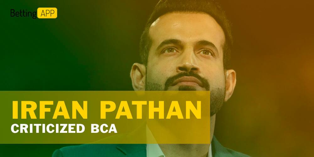 Irfan Pathan criticized BCA