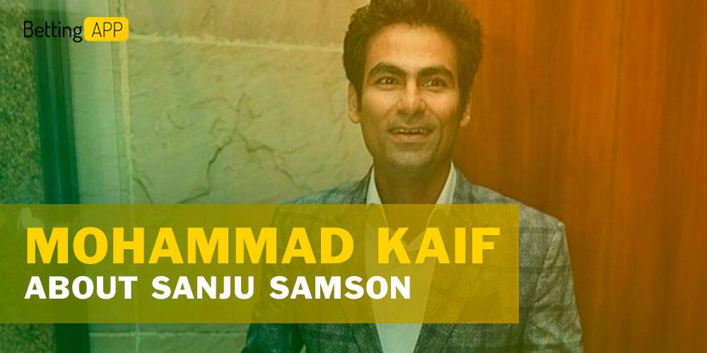 Mohammad Kaif about Sanju Samson