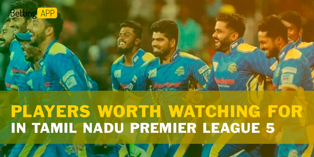 Players Worth Watching For in Tamil Nadu Premier League 5