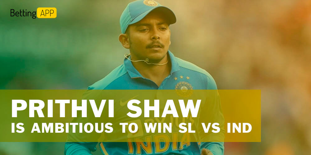 Prithvi Shaw is ambitious to win SL vs IND