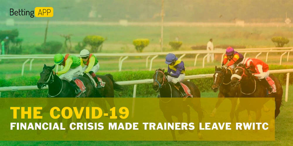 The Covid-19 financial crisis made trainers leave RWITC