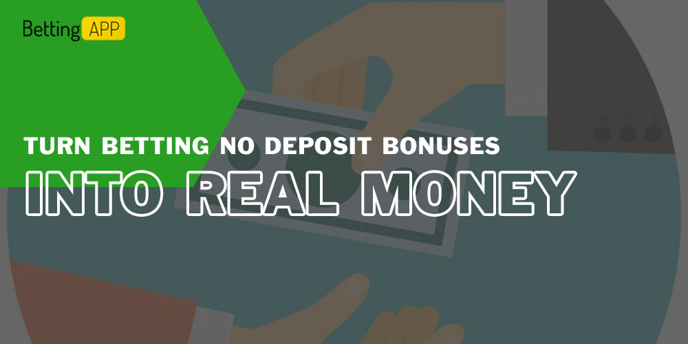 How to turn betting no deposit bonuses into real money