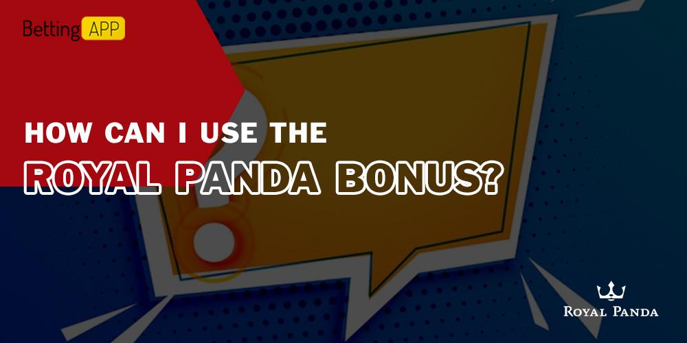 How can I use the Royal Panda bonus
